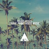 Tribal Funky House by Various Artists