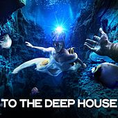 To the Deep House by Various Artists