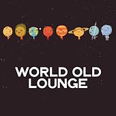 World Old Lounge (Relax Lounge Music For The World) by Various Artists