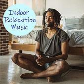 Indoor Relaxation Music by Various Artists
