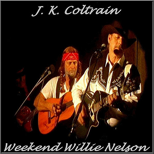 Weekend Willie Nelson by J. K. Coltrain