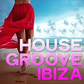 House Groove Ibiza by Various Artists