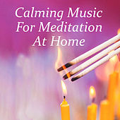 Calming Music For Meditation At Home by Various Artists