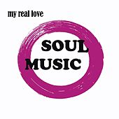 My Real Love Soul Music by Various Artists