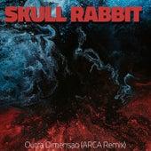 Outra Dimensao (ARCA Remix)) von Skull Rabbit