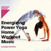 Energizing Power Yoga Home Workout Music: Lounge & Ethno Cool Down Fitness Songs de Various Artists