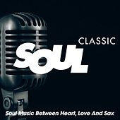Classic Soul (Soul Music Between Heart, Love And Sax) von Various Artists