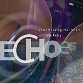 Echoes: Remembering the Music of Tom Petty by Various Artists