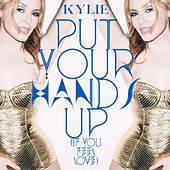 Put Your Hands Up (If You Feel Love) by Kylie Minogue