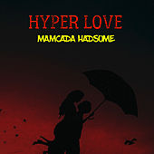 HYPER LOVE by Mamcada Hadsome