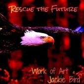 Rescue the Future (feat. Jackie Bird) de Work of Art
