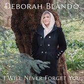 I Will Never Forget You de Deborah Blando