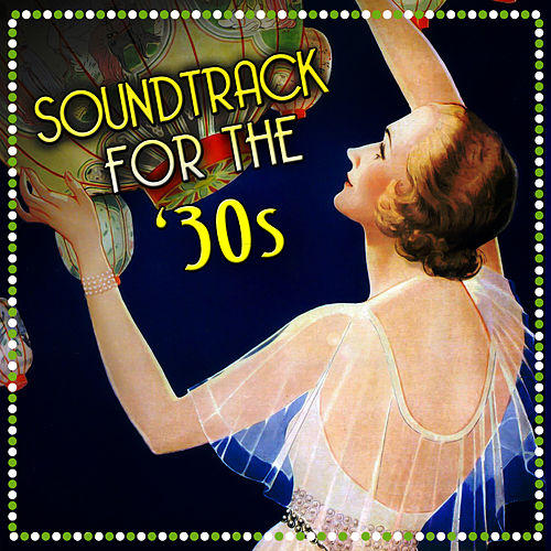 Soundtrack For The '30s by Various Artists