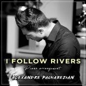 I Follow Rivers de Alexandre Pachabezian
