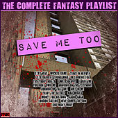 Save Me Too - The Complete Fantasy Playlist by Various Artists