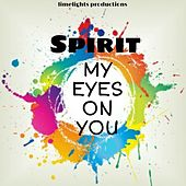 My eyes on you by Spirit