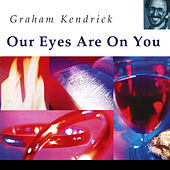 Our Eyes Are on You by Graham Kendrick