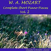 Mozart: Complete Short Piano Pieces, Vol. 2 by Claudio Colombo