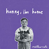 Honey, I'm Home by Matthew Mole