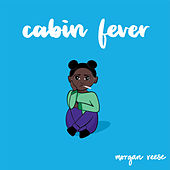 cabin fever by Morgan Reese