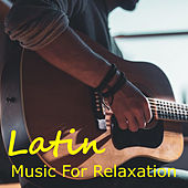Latin Music For Relaxation by Various Artists