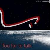 Too Far to Talk (Radio Edit) by Eric Bettens