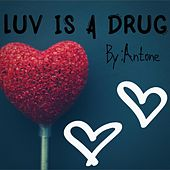 Luv Is A Drug by Antone
