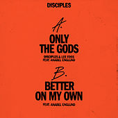 Only The Gods / Better On My Own (feat. Anabel Englund) di Disciples