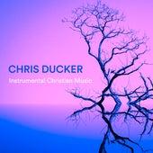 Instrumental Christian Music (Instrumental) by Chris Ducker