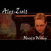 Moved to Worship by Alex Zsolt