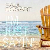 I'm Just Sayin' von Paul Bogart