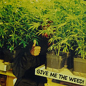 Give Me the Weed! by Elbee Bad