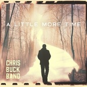 A Little More Time by Chris Buck Band