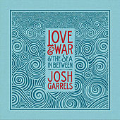 Love & War & The Sea In Between de Josh Garrels