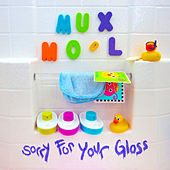 Sorry For Your Gloss de Mux Mool