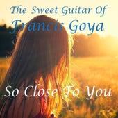 So Close to You de Francis Goya
