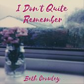 I Don't Quite Remember von Beth Crowley