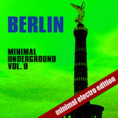 Berlin Minimal Underground Vol. 9 di Various Artists