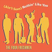 (Ain't Seen) Nothin' Like You de The Four Freshmen