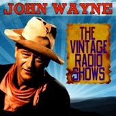 The Vintage Radio Shows by John Wayne