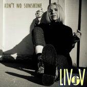 Ain't No Sunshine by Liv V