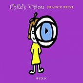 Child's Vision (Dance Mix) by Suzic