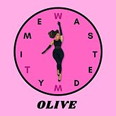 Wasted My Time by Olive