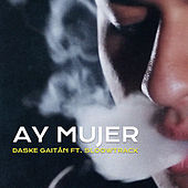 Ay Mujer by Daske Gaitán
