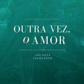 Outra Vez, o Amor de Ana Paula Cavalcantte