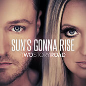 Sun's Gonna Rise by Two Story Road