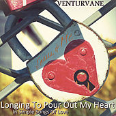 Longing To Pour Out My Heart (In Simple Songs Of Love) by Venturvane