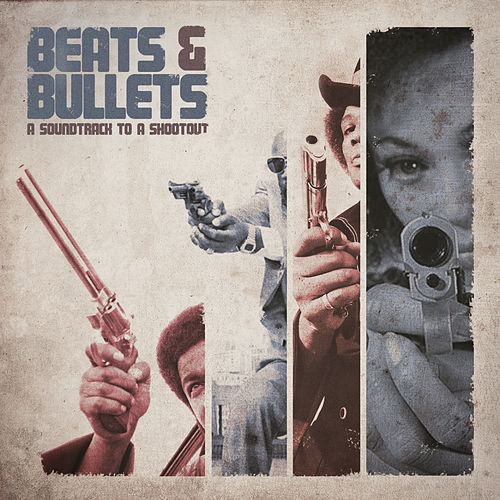 Beats & Bullets : Soundtrack To A Shootout by Various Artists