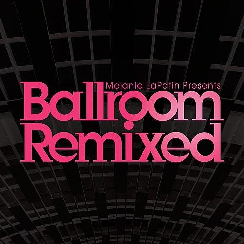 Melanie LaPatin Presents Ballroom Remixed by Various Artists