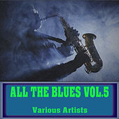 All The Blues, Vol. 5 by Various Artists